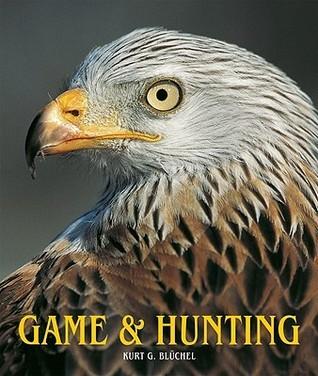 Game and Hunting  by  Kurt G. Bluchel