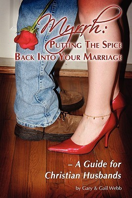 Myrrh: Putting the Spice Back Into Marriage - A Guide for Christian Husbands  by  Gary Webb