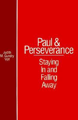 Paul and Perseverance: Staying in and Falling Away  by  Judith M. Gundry-Volf