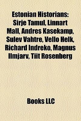 Estonian Historians: Sirje Tamul, Linnart M ll, Andres Kasekamp, Sulev Vahtre, Vello Helk, Richard Indreko, Magnus Ilmj rv, Tiit Rosenberg  by  Books LLC