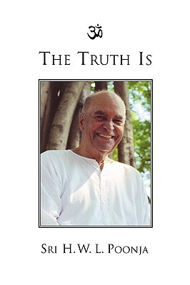 The Truth Is  by  H.W.L. Poonja