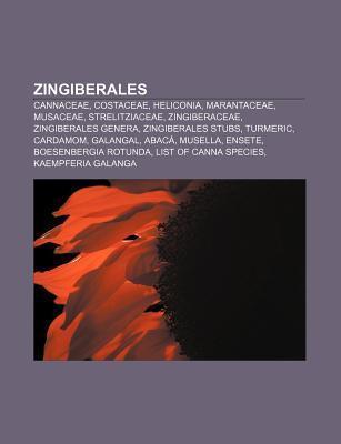Zingiberales: Cannaceae, Costaceae, Heliconia, Marantaceae, Musaceae, Strelitziaceae, Zingiberaceae, Zingiberales Genera, Zingiberal  by  Source Wikipedia