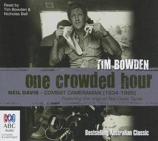 One Crowded Hour: Neil Davis - Combat Cameraman (1934-1985)  by  Tim Bowden
