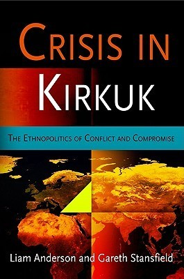 Crisis in Kirkuk: The Ethnopolitics of Conflict and Compromise Liam D. Anderson