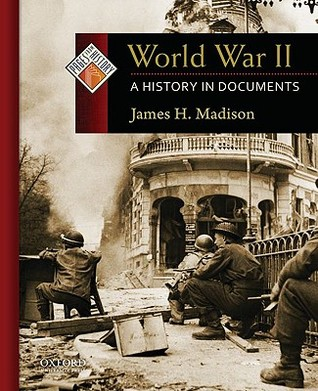 World War II: A History in Documents  by  James H. Madison