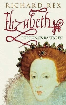Elizabeth: Fortunes Bastard?  by  Richard Rex