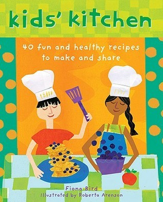 Kids Kitchen: 40 Fun and Healthy Recipes to Make and Share Fiona Bird