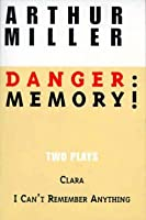Danger, Memory!: Two Plays  by  Arthur Miller