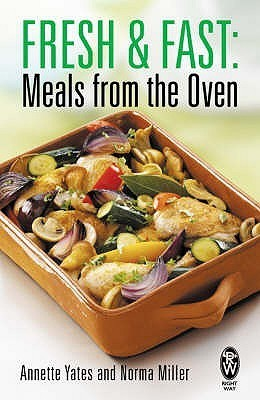 Fresh And Fast: Meals From The Oven Annette Yates