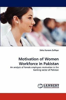 Motivation of Women Workforce in Pakistan  by  Sidra Hareem Zulfiqar