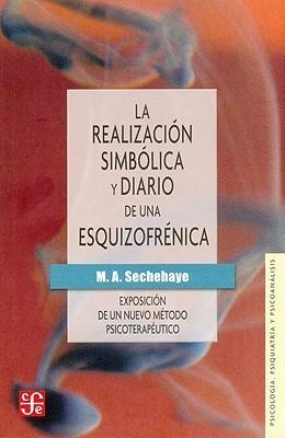 La realización simbólica y Diario de una esquizofrénica: exposición de un nuevo método psicoterapéutico  by  Marguerite Sechehaye
