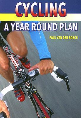 Cycling: A Year Round Plan Paul Van Den Bosch
