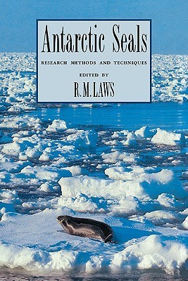 Antarctic Seals: Research Methods and Techniques  by  R. M. Laws