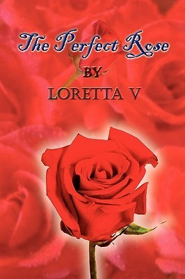The Perfect Rose  by  Loretta V