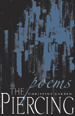 The Piercing: Poems  by  Christine Garren