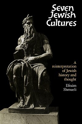 Seven Jewish Cultures: A Reinterpretation of Jewish History and Thought Efraim Shmueli