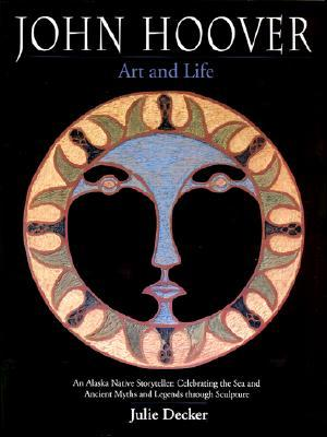 John Hoover: Art & Life  by  Julie Decker