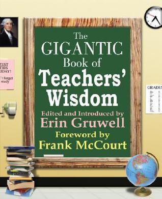 Gigantic Book of Teachers Wisdom  by  Erin Gruwell