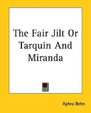 The Fair Jilt or Tarquin and Miranda Aphra Behn