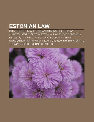 Estonian Law: Constitution of Estonia, Estonian Nationality Law, Prostitution in Estonia, Estonian Ministry of Justice, Law of Estonia  by  Books LLC