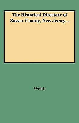 The Historical Directory of Sussex County, New Jersey...  by  Graham Webb