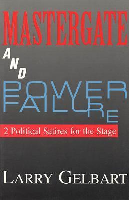 Mastergate & Power Failure  by  Larry Gelbart