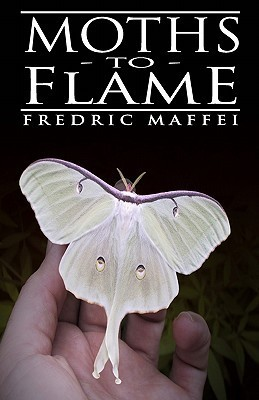 Moths to Flame  by  Fredric Maffei