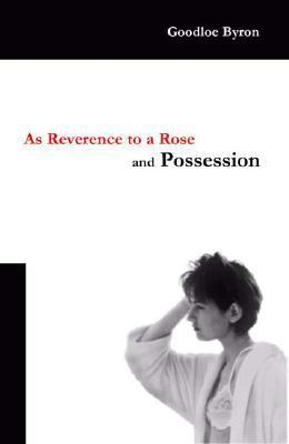 As Reverence to a Rose, and Possession  by  Goodloe Byron