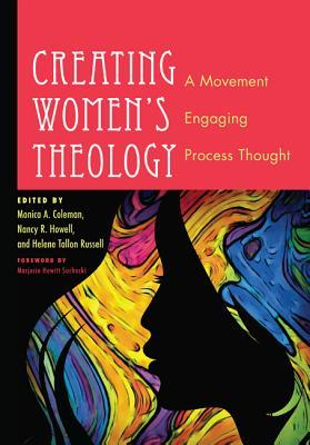 Creating Womens Theology: A Movement Engaging Process Thought  by  Monica A. Coleman