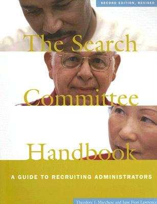 The Search Committee Handbook: A Guide to Recruiting Administrators Theodore J. Marchese