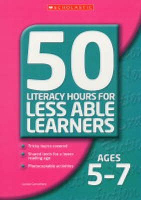 50 Literacy Hours For Less Able Learners: Ages 5 7 Louise Carruthers