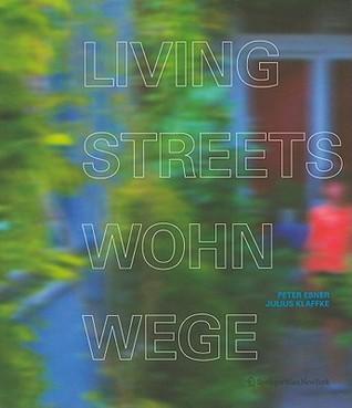 Living Streets/Wohnwege: Laubengange Im Wohnungsbau/Access Galleries in Residential Buildings Julius Klaffke
