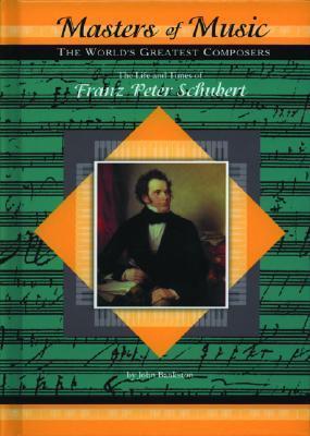 Franz Peter Schubert (Musicmakers: Worlds Greatest Composers)  by  John Bankston