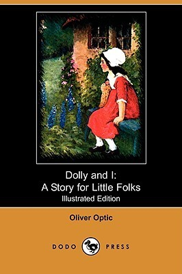 Dolly and I: A Story for Little Folks  by  Oliver Optic