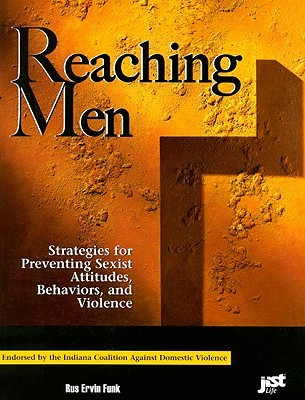 Reaching Men: Strategies for Preventing Sexist Attitudes, Behaviors, and Violence Rus Ervin Funk