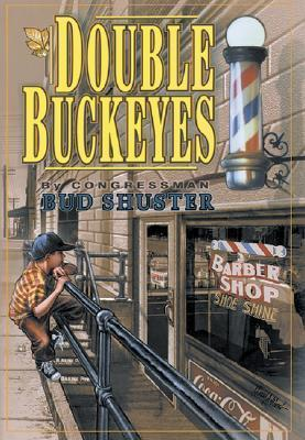 Double Buckeyes: A Story of the Way America Used to Be Bud Shuster