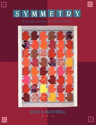 Symmetry: A Design System for Quiltmakers - Print on Demand Edition  by  Ruth B. McDowell