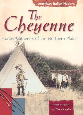 The Cheyenne: Hunter-Gatherers of the Northern Plains Mary Englar