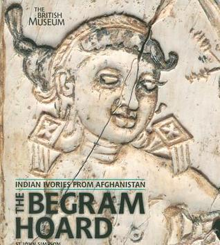 The Begram Hoard: Indian Ivories from Afghanistan  by  St. John Simpson