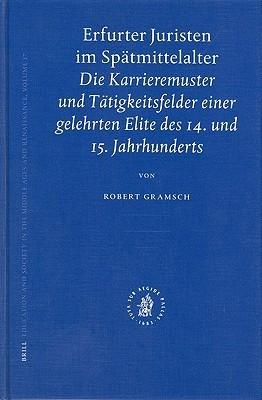 Erfurter Juristen Im Spatmittelalter: Die Karrieremuster Und Tatigkeitsfelder Einer Gelehrter Elite Des 14. Und 15. Jahrhunderts  by  Robert Gramsch