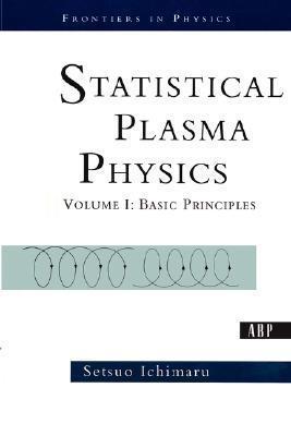 Statistical Plasma Physics, Volume I: Basic Principles Setsuo Ichimaru