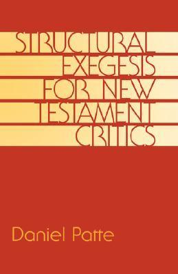 Structural Exegesis for New Testament Critics  by  Daniel Patte