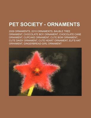 Pet Society - Ornaments: 2009 Ornaments, 2010 Ornaments, Bauble Tree Ornament, Chocolate Boy Ornament, Chocolate Cane Ornament, Cupcake Ornamen Source Wikipedia