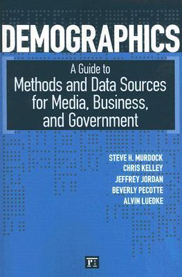 Demographics: A Guide to Methods and Data Sources for Media, Business, and Government  by  Steve H. Murdock