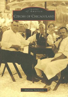Czechs of Chicagoland (Images of America: Illinois) Malynne Sternstein