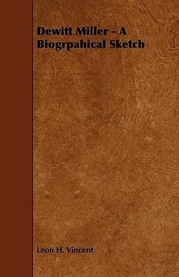 DeWitt Miller - A Biogrpahical Sketch Leon H. Vincent