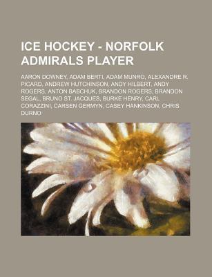 Ice Hockey - Norfolk Admirals Player: Aaron Downey, Adam Berti, Adam Munro, Alexandre R. Picard, Andrew Hutchinson, Andy Hilbert, Andy Rogers, Anton B  by  Source Wikipedia