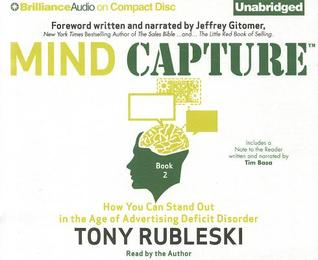 Mind Capture (Book 2): How You Can Stand Out in the Age of Advertising Deficit Disorder  by  Tony Rubleski
