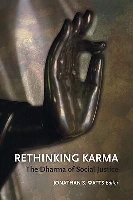 Rethinking Karma: The Dharma of Social Justice Jonathan S. Watts