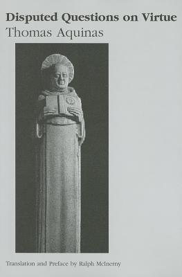 Disputed Questions on Virtue: Quaestio disputata de virtutibus in communi and Quaestio disputata de virtutibus cardinalibus  by  Thomas Aquinas